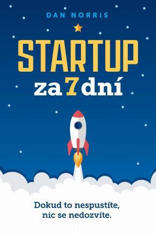 Startup za 7 dní -- Dokud to nespustíte, nic se nedozvíte. [E-kniha]